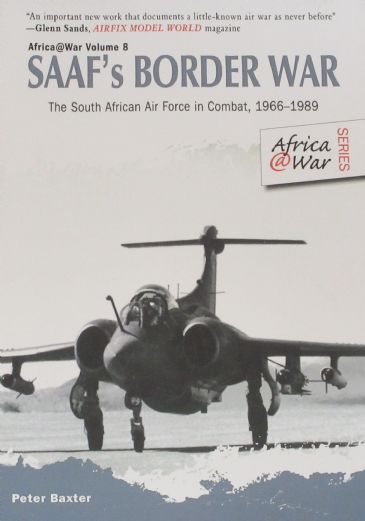 SAAF's Border War - The South African Air Force in Combat 1966-1989, by Peter Baxter